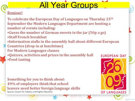 All Year Groups Bonjour! To celebrate the European Day of Languages on Thursday 25 th September the Modern Languages Department are hosting a number of.