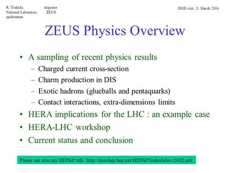 ZEUS Physics Overview A sampling of recent physics results –Charged current cross-section –Charm production in DIS –Exotic hadrons (glueballs and pentaquarks)