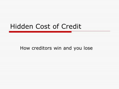 Hidden Cost of Credit How creditors win and you lose.