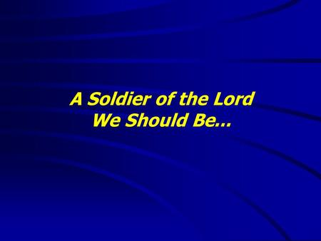 "A Soldier of the Lord We Should Be.... ""It is good to speak of God today."" Thank You for coming and worshiping."