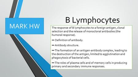 B Lymphocytes The response of B lymphocytes to a foreign antigen, clonal selection and the release of monoclonal antibodies (the humoral response). Definition.