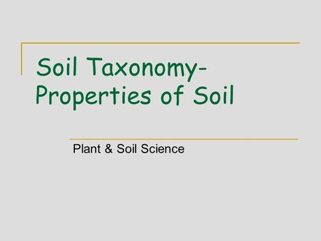 Soil Taxonomy- Properties of Soil Plant & Soil Science.
