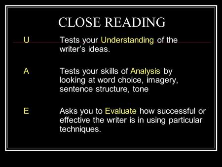 CLOSE READING UTests your Understanding of the writer's ideas. ATests your skills of Analysis by looking at word choice, imagery, sentence structure, tone.