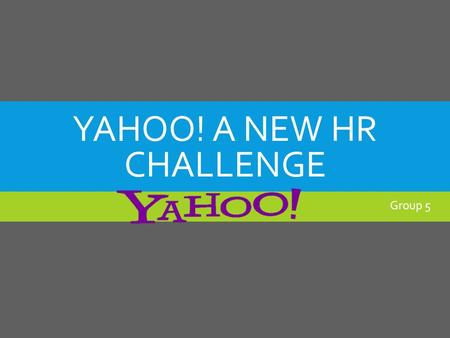 YAHOO! A NEW HR CHALLENGE Group 5. CONTENTS  About Yahoo!  Facts about the case  Strategies at Yahoo!  Yahoo!'s Structure and culture  Problems due.