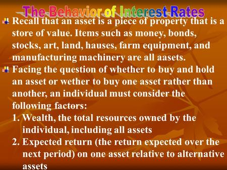 Recall that an asset is a piece of property that is a store of value. Items such as money, bonds, stocks, art, land, hauses, farm equipment, and manufacturing.