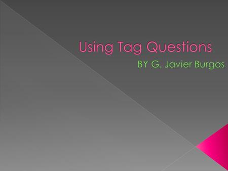  A tag question is a sentence with a question phrase connected at the end. Example: It's windy today, isn't it? Sentence partTag.