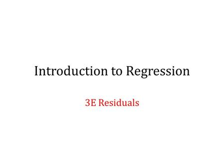 Introduction to Regression 3E Residuals. Definition A residual is the vertical difference between each data point and the regression line.