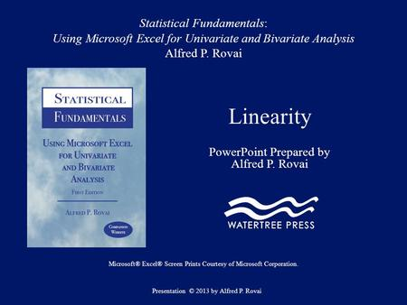 Statistical Fundamentals: Using Microsoft Excel for Univariate and Bivariate Analysis Alfred P. Rovai Linearity PowerPoint Prepared by Alfred P. Rovai.