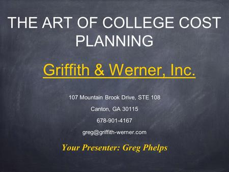 107 Mountain Brook Drive, STE 108 Canton, GA 30115 678-901-4167 Griffith & Werner, Inc. Your Presenter: Greg Phelps THE ART OF.
