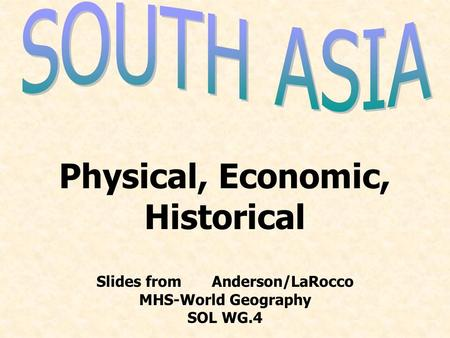 Physical, Economic, Historical Slides from Anderson/LaRocco MHS-World Geography SOL WG.4.