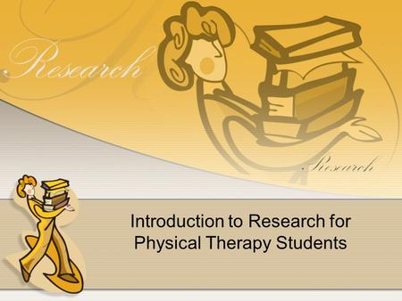 Introduction to Research for Physical Therapy Students.