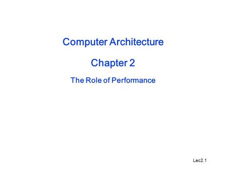Lec2.1 Computer Architecture Chapter 2 The Role of Performance.