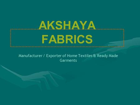 AKSHAYA FABRICS Manufacturer / Exporter of Home Textiles & Ready Made Garments.