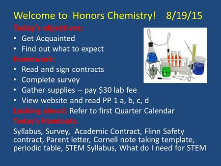 Today's objectives: Get Acquainted Find out what to expect Homework: Read and sign contracts Complete survey Gather supplies – pay $30 lab fee View website.