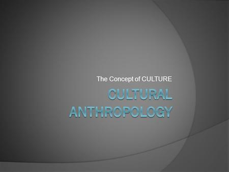 "The Concept of CULTURE. Defining Culture  Does the anthropological conception of culture refer to the ""finer things in life""?  All people have culture."