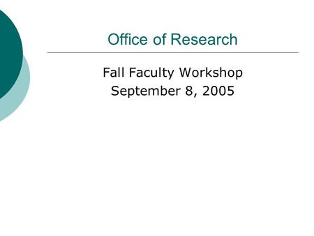Office of Research Fall Faculty Workshop September 8, 2005.