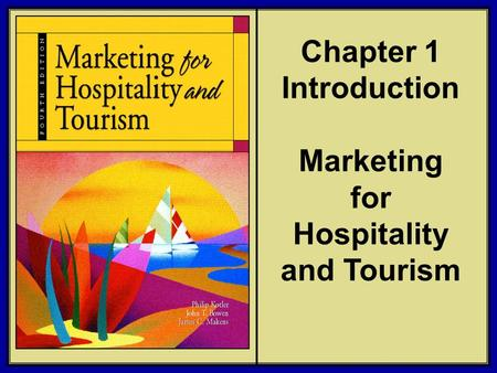 ©2006 Pearson Education, Inc. Marketing for Hospitality and Tourism, 4th edition Upper Saddle River, NJ 07458 Kotler, Bowen, and Makens Chapter 1 Introduction.