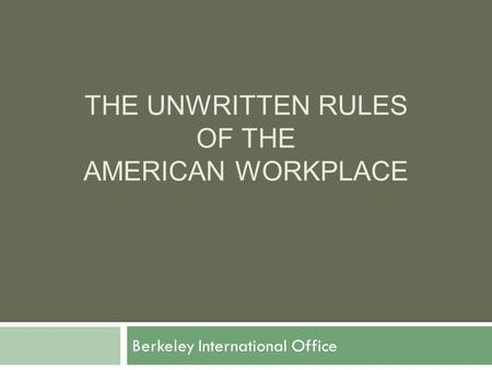 THE UNWRITTEN RULES OF THE AMERICAN WORKPLACE Berkeley International Office.