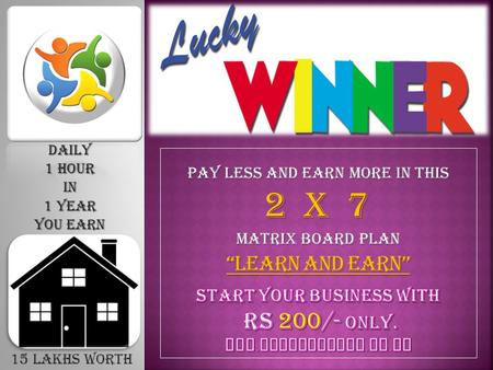 "15 lakhs worth PAY LESS AND EARN MORE IN THIS 2 X 7 MATRIX BOARD PLAN ""LEARN AND EARN"" Daily 1 hour in 1 year you earn."