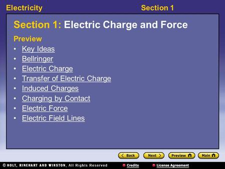 ElectricitySection 1 Section 1: Electric Charge and Force Preview Key Ideas Bellringer Electric Charge Transfer of Electric Charge Induced Charges Charging.