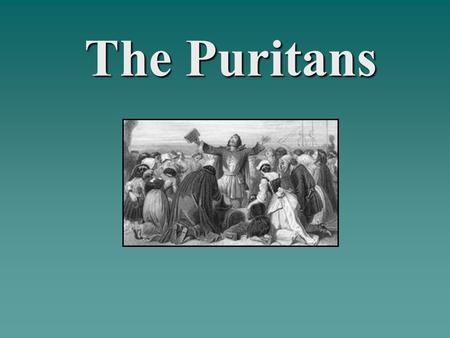 "The Puritans. A ""Purified"" Church  The Puritans sought to purify the Church of England from within.  They believed the Anglican Church of England had."