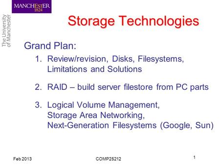 Storage Technologies Grand Plan: 1.Review/revision, Disks, Filesystems, Limitations and Solutions 2.RAID – build server filestore from PC parts 3.Logical.
