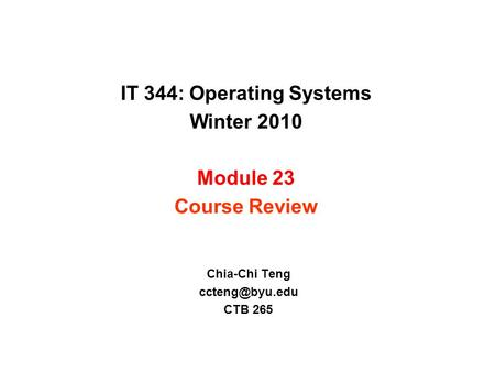 IT 344: Operating Systems Winter 2010 Module 23 Course Review Chia-Chi Teng CTB 265.