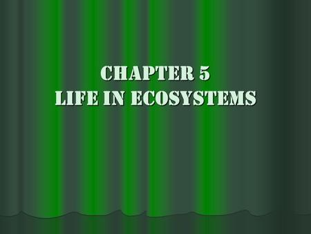 Chapter 5 Life in Ecosystems. Lesson 1: What Are Habitats and Niches? Habitats Habitats The natural environment where an organism lives. The natural environment.