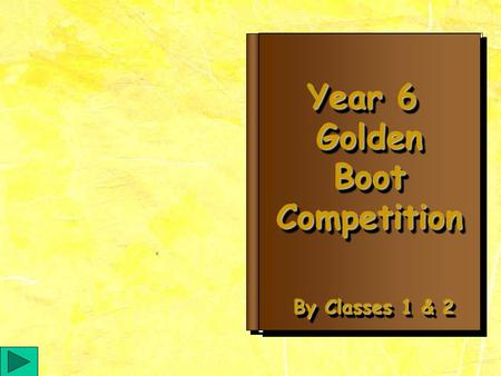 Year 6 Golden Boot BootCompetition Year 6 Golden Boot BootCompetition By Classes 1 & 2.