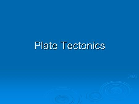 Plate Tectonics.  TOD: IN (Page: 34)  Brainstorm a list of all you know about Plate Tectonics.  Agenda:  TOD IN  Plate Tectonics Notes Page 35 of.