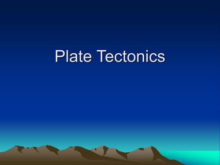 Plate Tectonics. Continental drift All continents were once connected as one large landmass called Pangaea. Landmass broke apart and drifted to their.