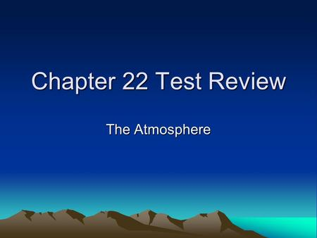 Chapter 22 Test Review The Atmosphere. 1. Atmospheric pressure is measured with a ________. barometer.