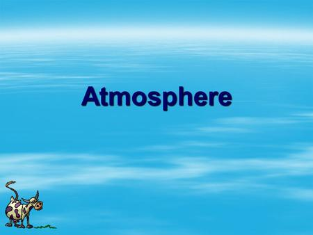Atmosphere. What makes up our atmosphere?  Nitrogen  Oxygen  Argon.