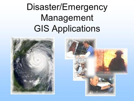 Disaster/Emergency Management GIS Applications. Presentation Overview Jordan Everhart – E Team Nathan Dean – CATS David Halliday- EmerGeo Patrick Young.