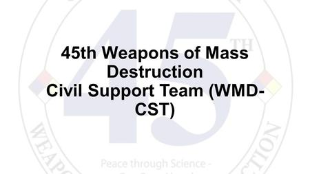 45th Weapons of Mass Destruction Civil Support Team (WMD- CST)