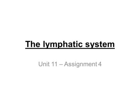 The lymphatic system Unit 11 – Assignment 4. The lymphatic system The lymphatic system consists of two parts, each of which performs important functions.