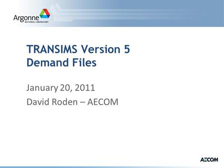 TRANSIMS Version 5 Demand Files January 20, 2011 David Roden – AECOM.