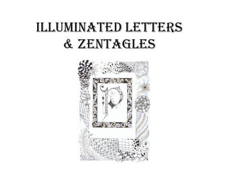 Illuminated letters & Zentagles. An illuminated manuscript is a manuscript in which the text is supplemented by the addition of decoration, such as decorated.