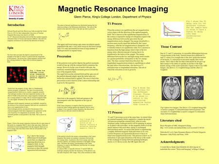 Magnetic Resonance Imaging Glenn Pierce, King's College London, Department of Physics Introduction Edward Purcell and Felix Bloch were both awarded the.