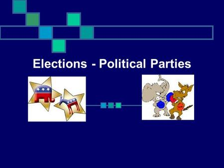 Elections - Political Parties. What is a political party? A group of citizens who have similar ideas on issues and work together to put their ideas into.