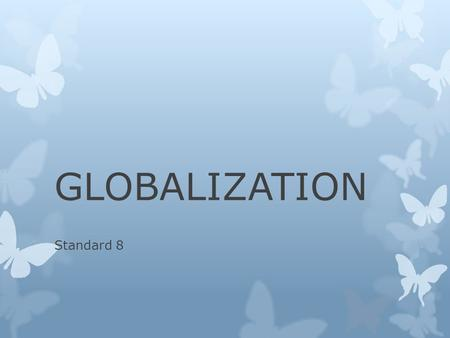 GLOBALIZATION Standard 8. GLOBALIZATION VOCAB  Iranian Hostage Crisis  Apartheid  Tiananmen Square  9/11/2001  Three Gorges Dam  Deforestation 