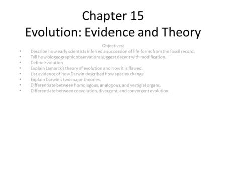 Chapter 15 Evolution: Evidence and Theory Objectives: Describe how early scientists inferred a succession of life-forms from the fossil record. Tell how.