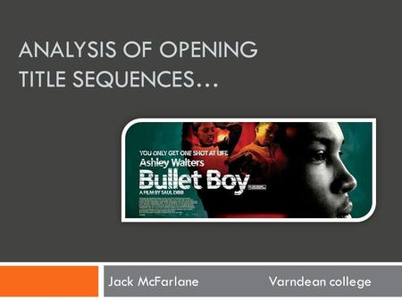 ANALYSIS OF OPENING TITLE SEQUENCES… Jack McFarlaneVarndean college.