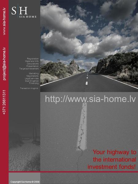 Your highway to the international investment fonds! Copyright Sia Home © 2008 +371 26611311