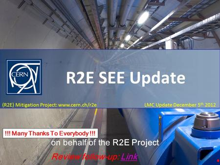 LMC Update - R2E Failures December 5 th 2012 (R2E) Mitigation Project: www.cern.ch/r2e LMC Update December 5 th 2012 R2E SEE Update M. Brugger on behalf.