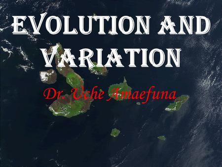 EVOLUTION AND VARIATION Dr. Uche Amaefuna. 16-1 Genes and Variation As Darwin developed his theory of evolution, he worked under a serious handicap He.