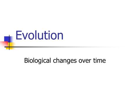 Evolution Biological changes over time Vocabulary Species – a population of organisms that can produce healthy, fertile offspring. Adaptation – inherited.