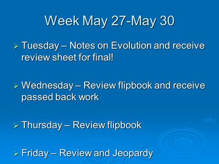 Week May 27-May 30  Tuesday – Notes on Evolution and receive review sheet for final!  Wednesday – Review flipbook and receive passed back work  Thursday.