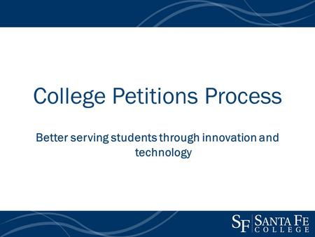 College Petitions Process Better serving students through innovation and technology.