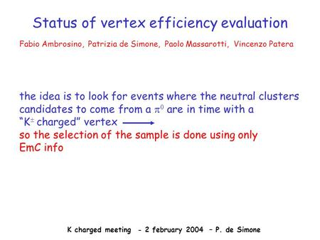 Status of vertex efficiency evaluation Fabio Ambrosino, Patrizia de Simone, Paolo Massarotti, Vincenzo Patera the idea is to look for events where the.